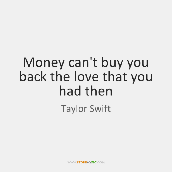 Money can't buy you back the love that you had then