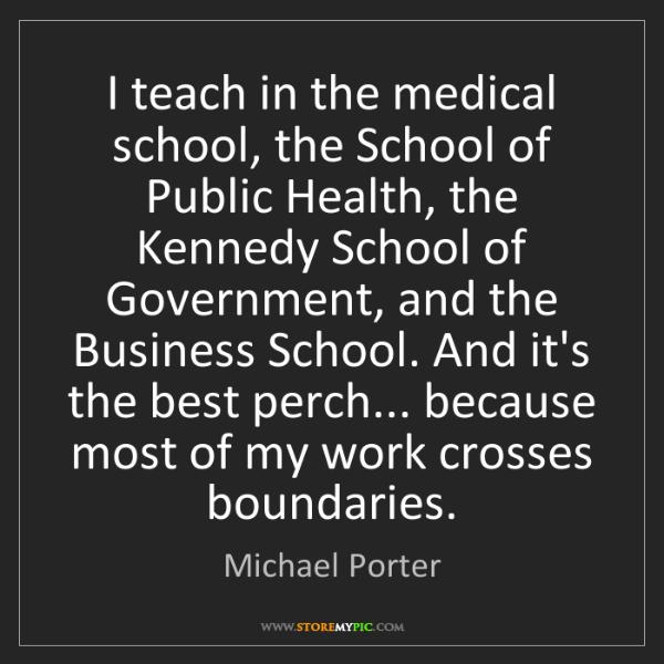 Michael Porter: I teach in the medical school, the School of Public Health,...