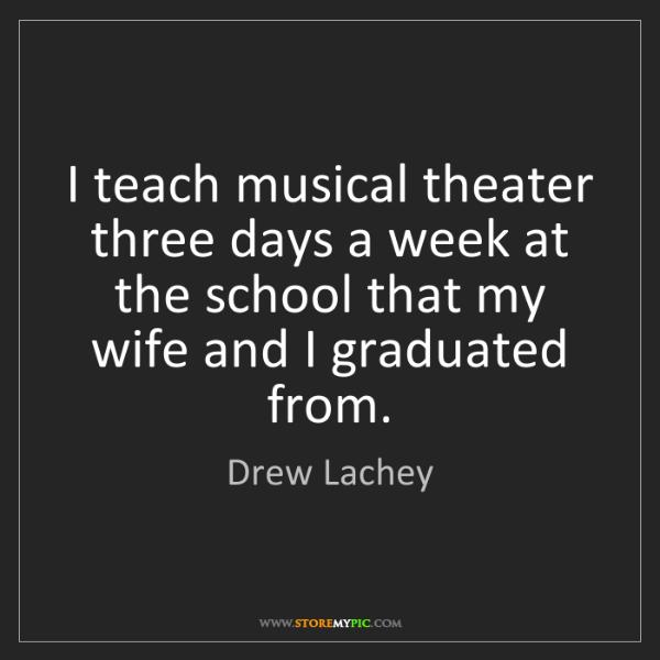 Drew Lachey: I teach musical theater three days a week at the school...