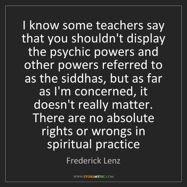 Frederick Lenz: I know some teachers say that you shouldn't display the...