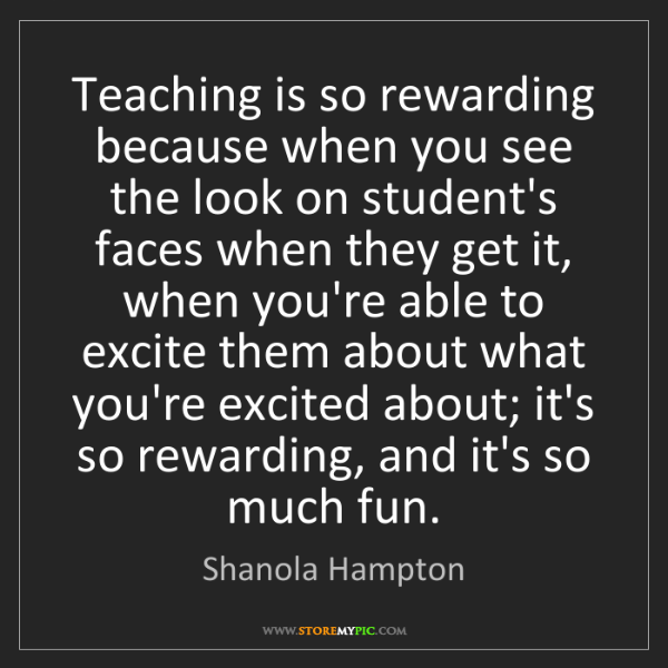 Shanola Hampton: Teaching is so rewarding because when you see the look...