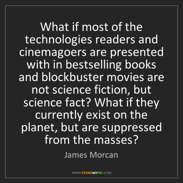 James Morcan: What if most of the technologies readers and cinemagoers...