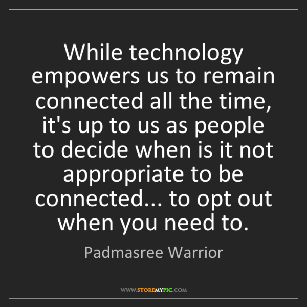 Padmasree Warrior: While technology empowers us to remain connected all...