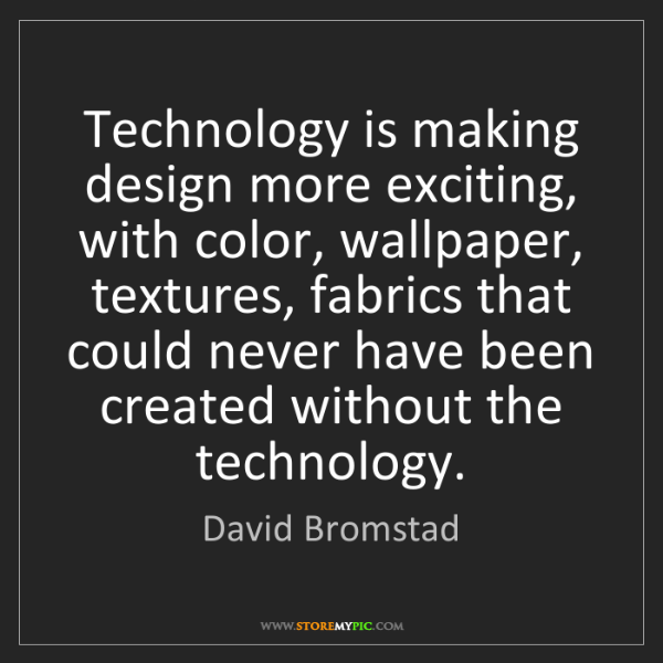 David Bromstad: Technology is making design more exciting, with color,...