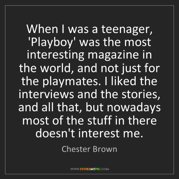 Chester Brown: When I was a teenager, 'Playboy' was the most interesting...