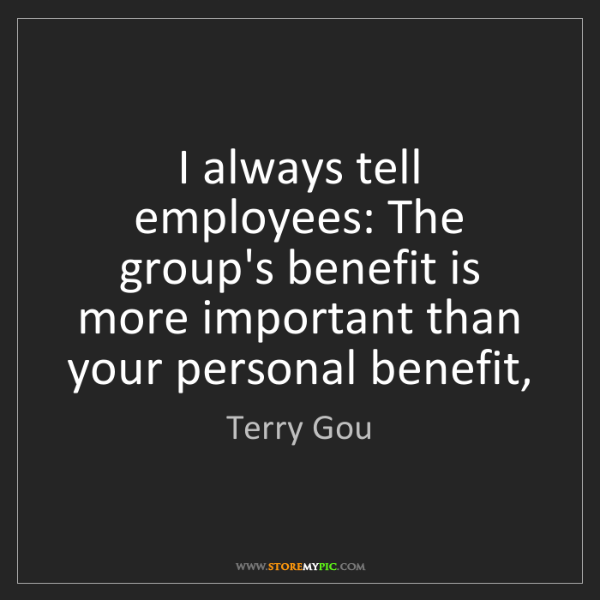 Terry Gou: I always tell employees: The group's benefit is more...