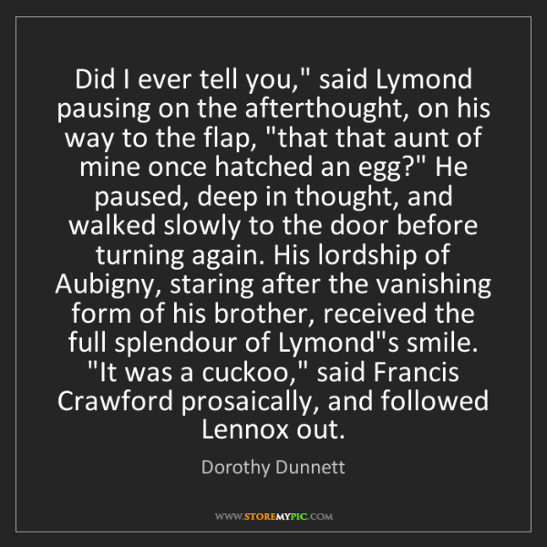 "Dorothy Dunnett: Did I ever tell you,"" said Lymond pausing on the afterthought,..."