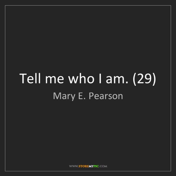 Mary E. Pearson: Tell me who I am. (29)