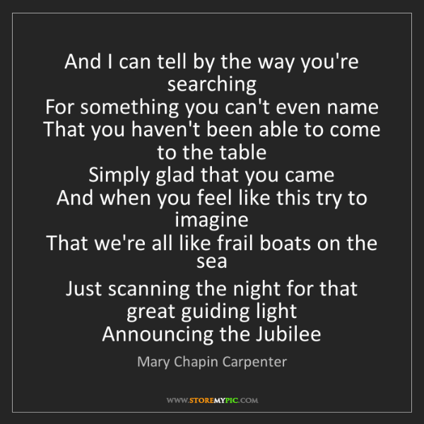 Mary Chapin Carpenter: And I can tell by the way you're searching  For something...