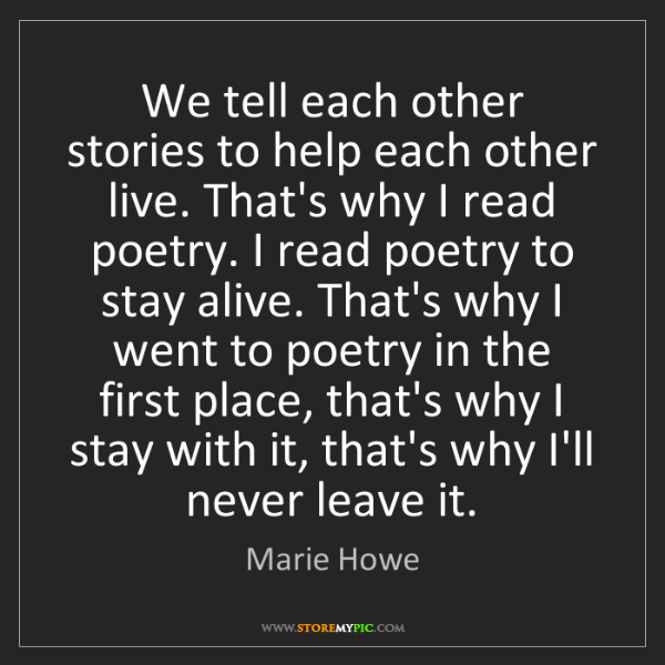 Marie Howe: We tell each other stories to help each other live. That's...