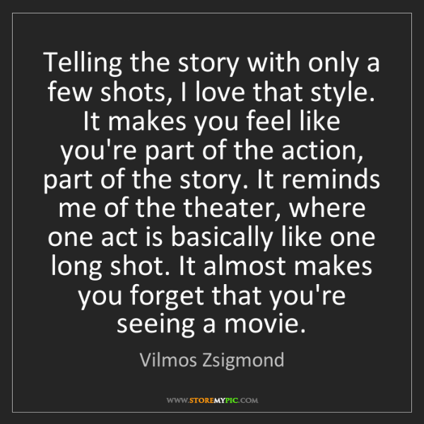 Vilmos Zsigmond: Telling the story with only a few shots, I love that...