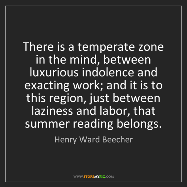 Henry Ward Beecher: There is a temperate zone in the mind, between luxurious...