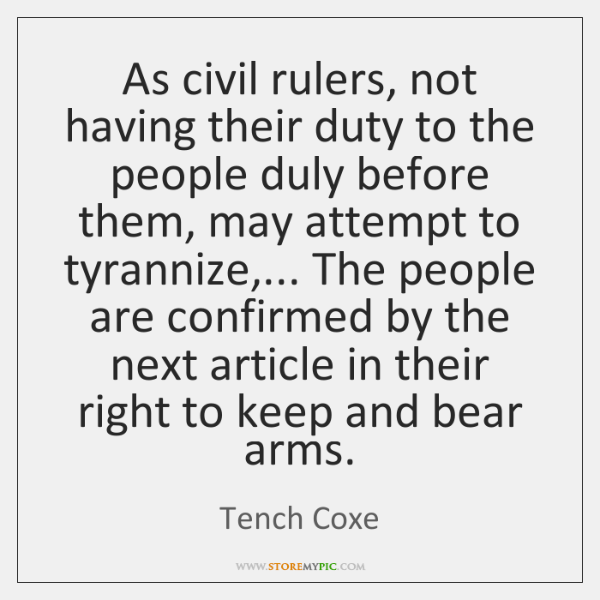 As civil rulers, not having their duty to the people duly before ...