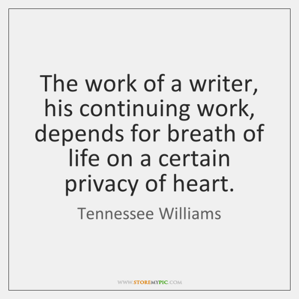 The work of a writer, his continuing work, depends for breath of ...