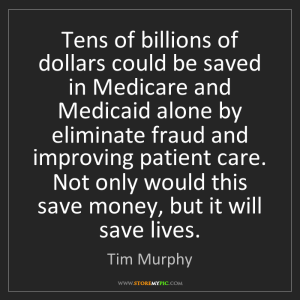Tim Murphy: Tens of billions of dollars could be saved in Medicare...