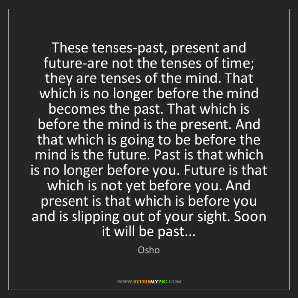 Osho: These tenses-past, present and future-are not the tenses...