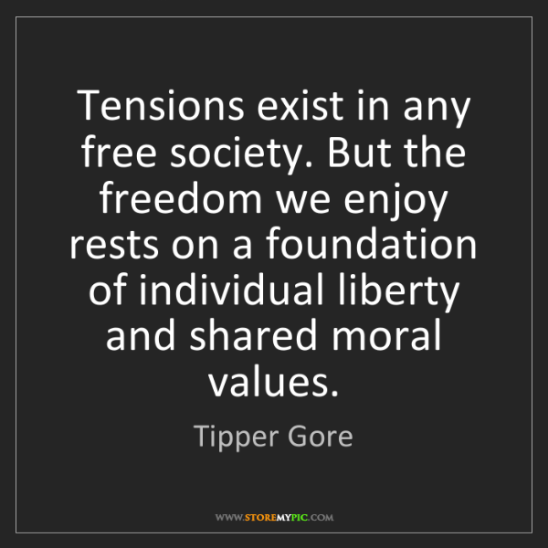 Tipper Gore: Tensions exist in any free society. But the freedom we...