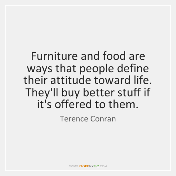 Furniture and food are ways that people define their attitude toward life. ...
