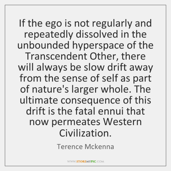 If the ego is not regularly and repeatedly dissolved in the unbounded ...