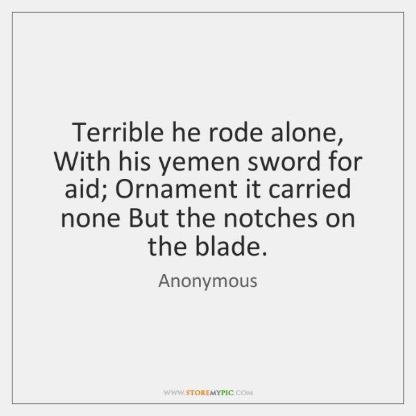 Terrible he rode alone, With his yemen sword for aid; Ornament it ...