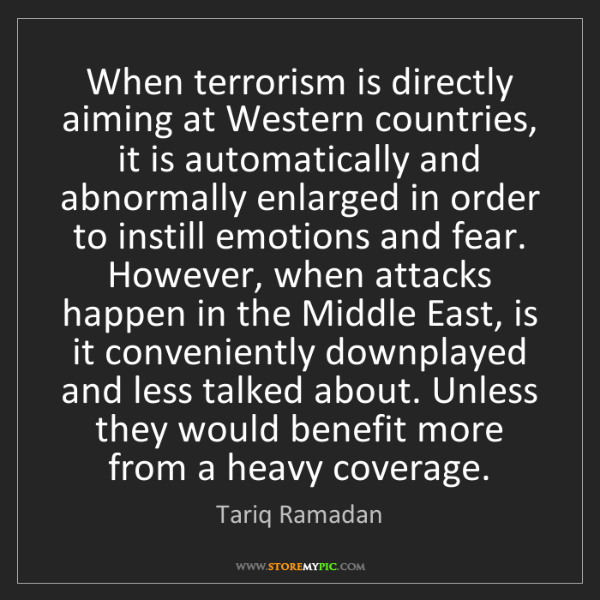 Tariq Ramadan: When terrorism is directly aiming at Western countries,...