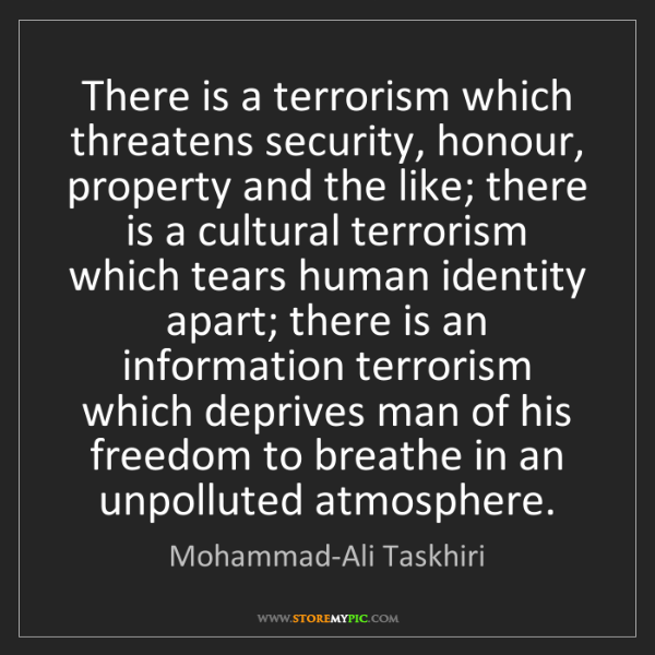 Mohammad-Ali Taskhiri: There is a terrorism which threatens security, honour,...