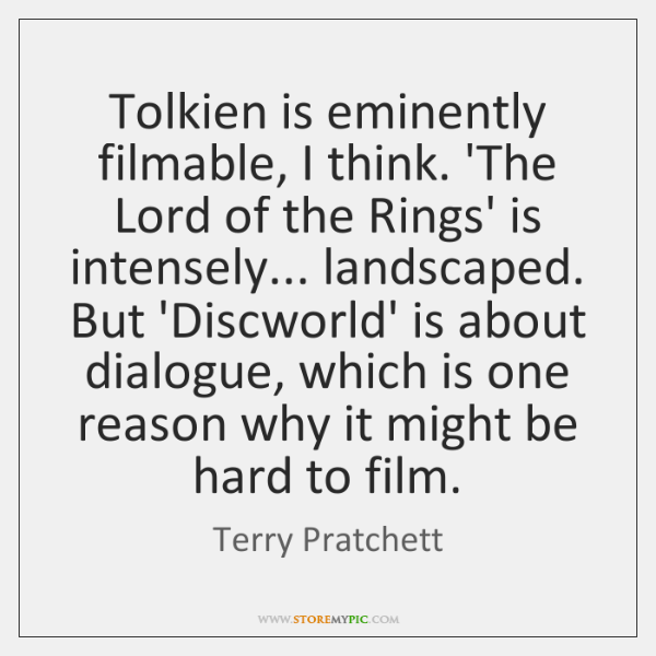 Tolkien is eminently filmable, I think. 'The Lord of the Rings' is ...