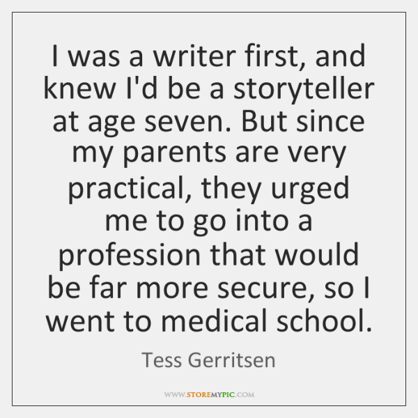 I was a writer first, and knew I'd be a storyteller at ...