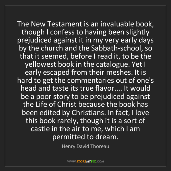 Henry David Thoreau: The New Testament is an invaluable book, though I confess...
