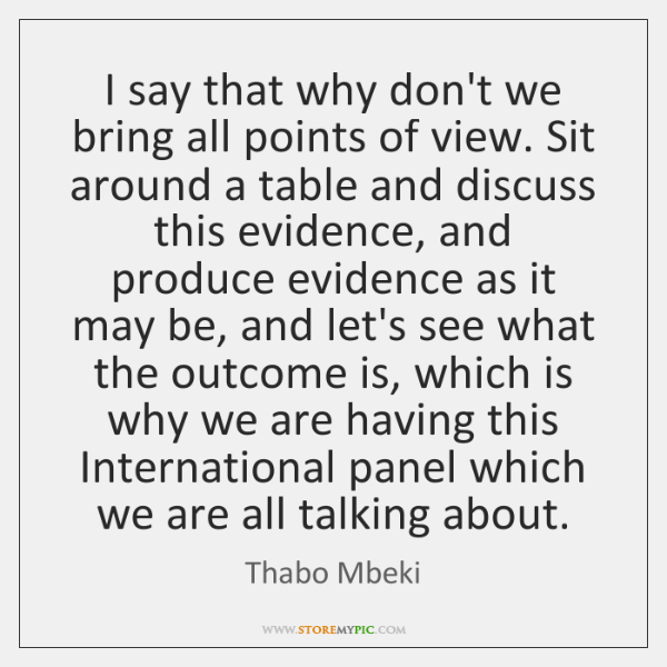 I say that why don't we bring all points of view. Sit ...