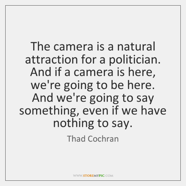 The camera is a natural attraction for a politician. And if a ...