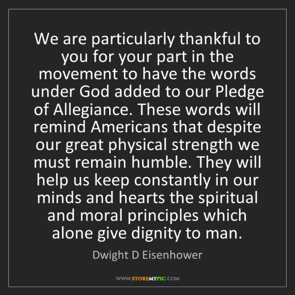 Dwight D Eisenhower: We are particularly thankful to you for your part in...