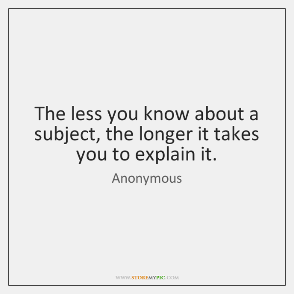 The less you know about a subject, the longer it takes you ...
