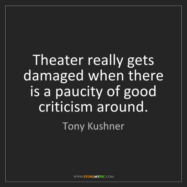 Tony Kushner: Theater really gets damaged when there is a paucity of...