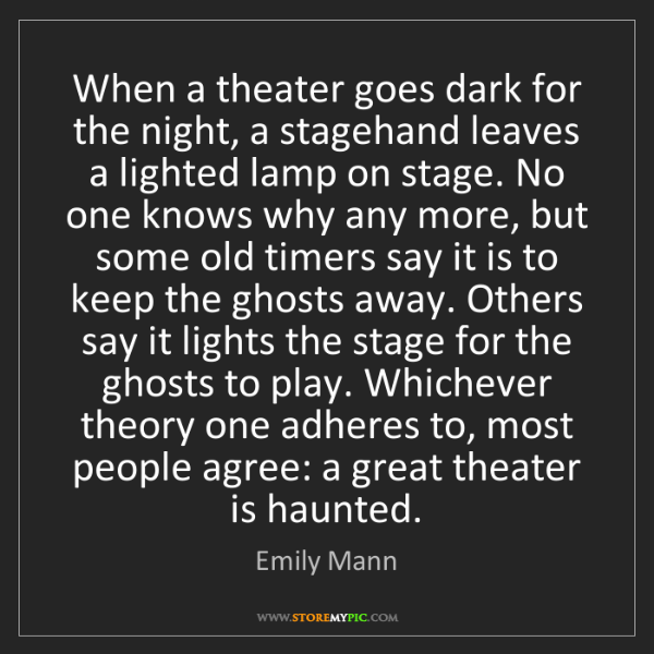 Emily Mann: When a theater goes dark for the night, a stagehand leaves...
