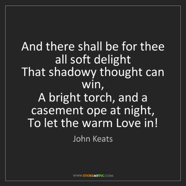 John Keats: And there shall be for thee all soft delight   That shadowy...