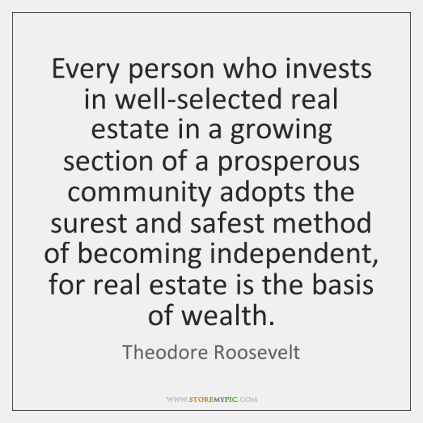 Every person who invests in well-selected real estate in a growing section ...