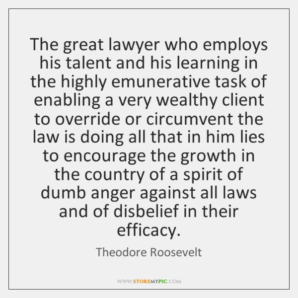 The great lawyer who employs his talent and his learning in the ...