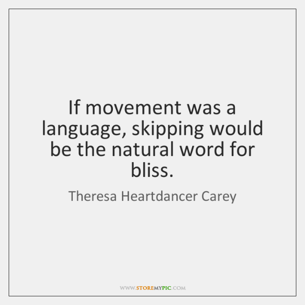 If movement was a language, skipping would be the natural word for ...