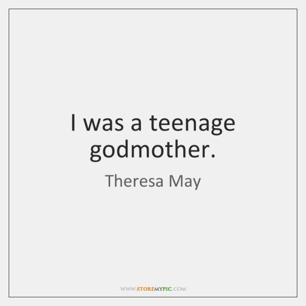I was a teenage godmother.
