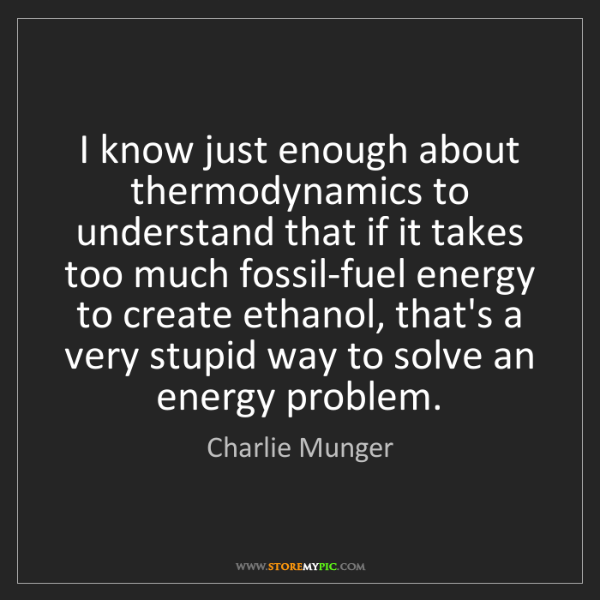 Charlie Munger: I know just enough about thermodynamics to understand...