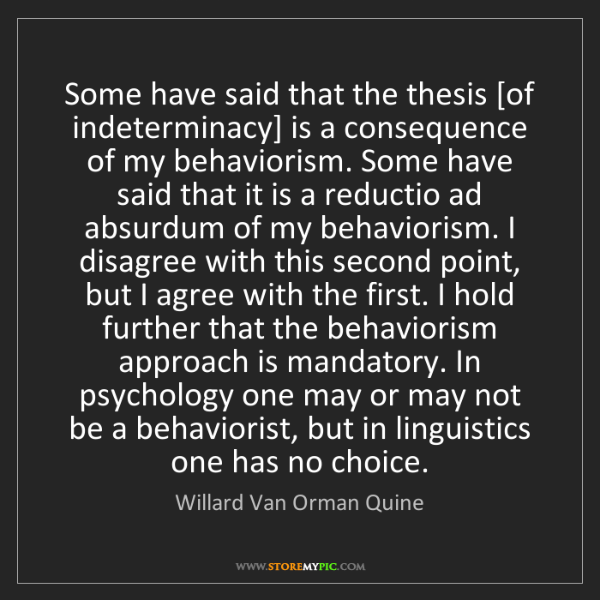 Willard Van Orman Quine: Some have said that the thesis [of indeterminacy] is...