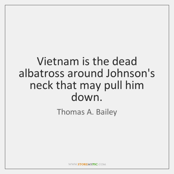 Vietnam is the dead albatross around Johnson's neck that may pull him ...