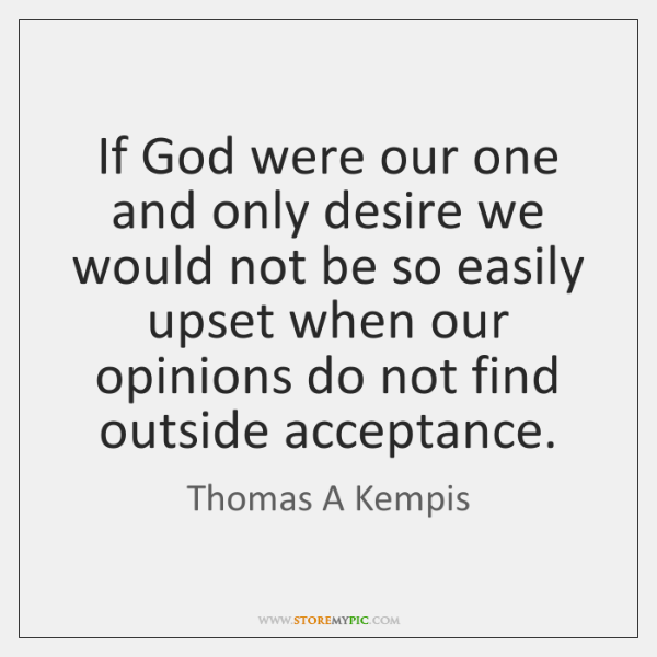 If God were our one and only desire we would not be ...