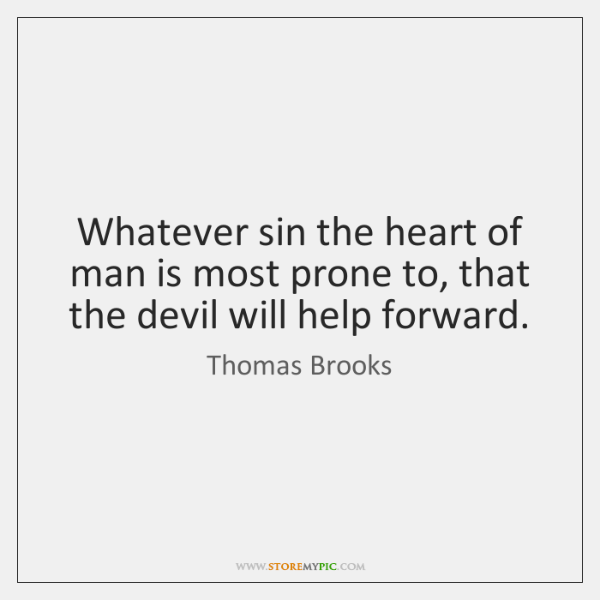 Whatever sin the heart of man is most prone to, that the ...