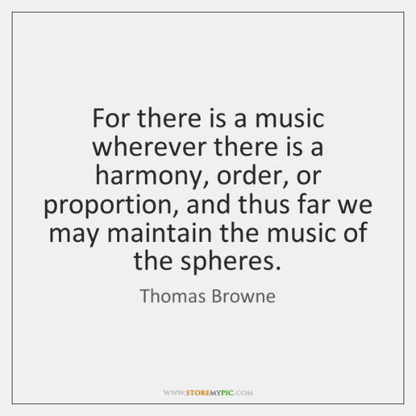 For there is a music wherever there is a harmony, order, or ...
