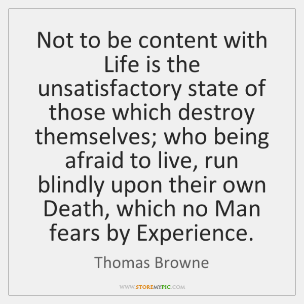 Not to be content with Life is the unsatisfactory state of those ...