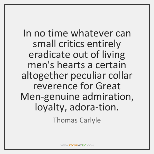 In no time whatever can small critics entirely eradicate out of living ...