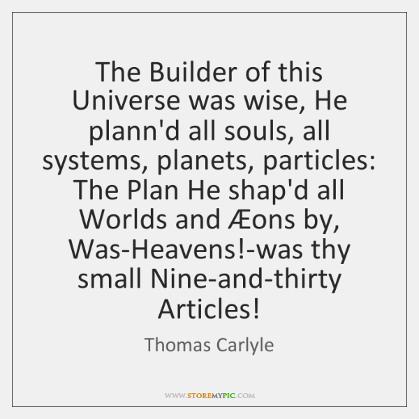 The Builder of this Universe was wise, He plann'd all souls, all ...