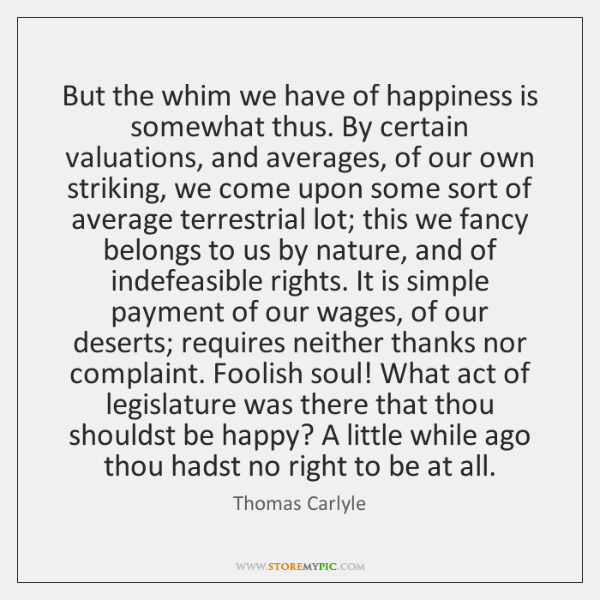 But the whim we have of happiness is somewhat thus. By certain ...